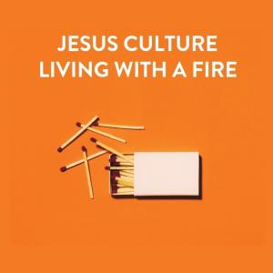 Jesus Culture 2018-Living With A Fire/CD